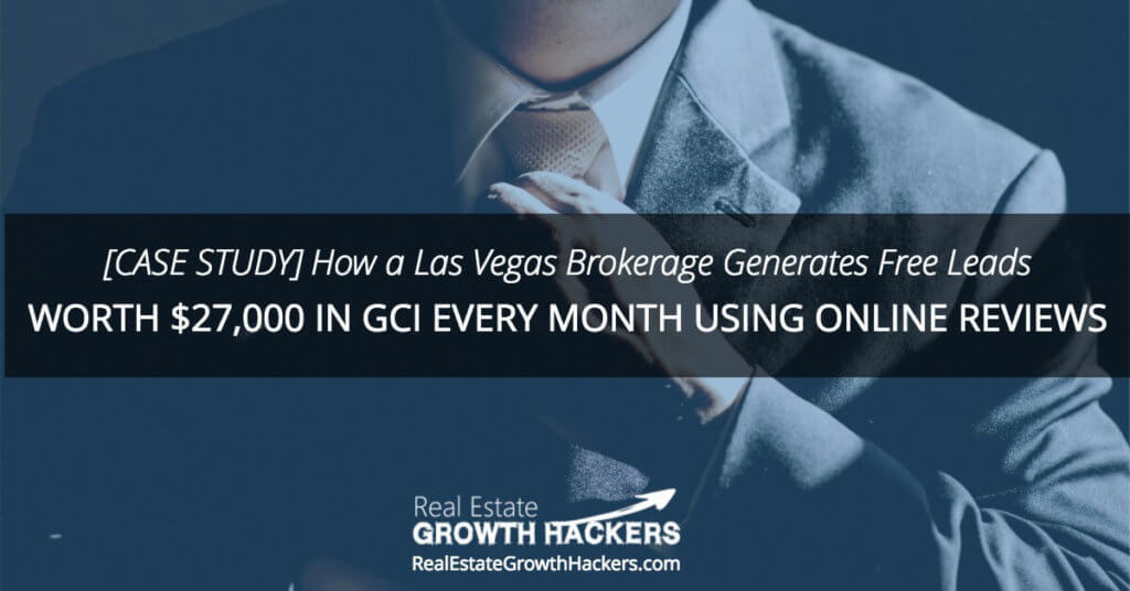 [Case Study] How a Las Vegas Brokerage Generates Free Leads Worth $27,000 in GCI Every Month Using Online Reviews.